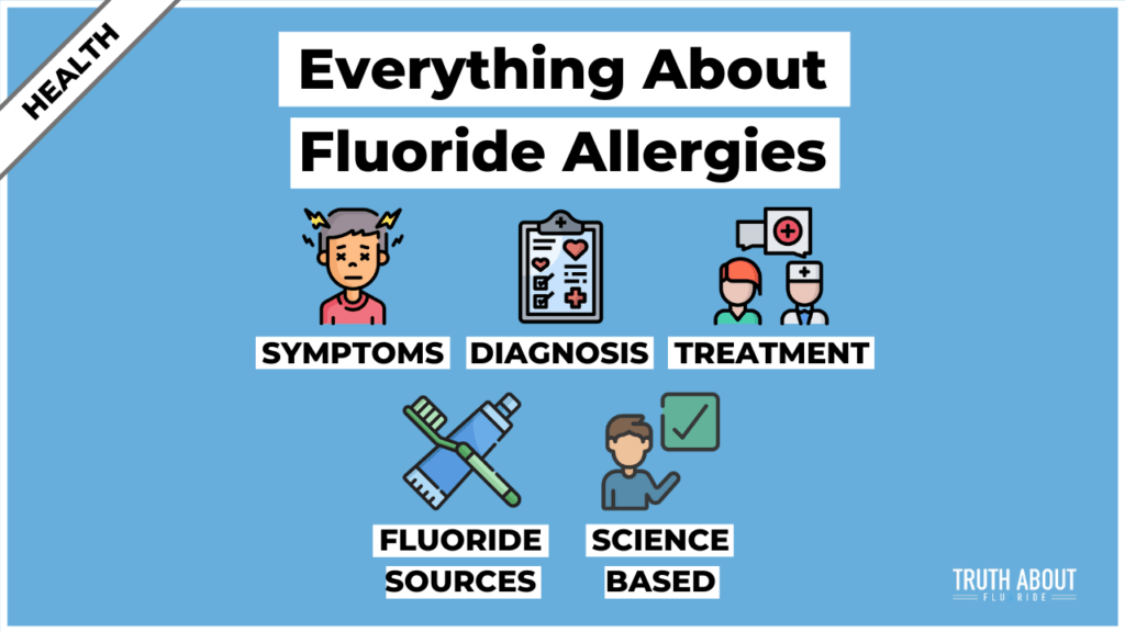 Everything about fluoride allergies: symptoms, diagnosis, treatment, fluoride sources, science based.